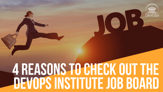 4 Reasons to Check Out the DevOps Institute Job Board