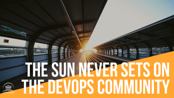 The Sun Never Sets on the DevOps Community